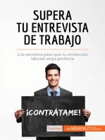 Supera tu entrevista de trabajo: Los secretos para que tu entrevista laboral salga perfecta