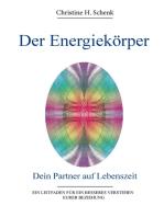 Der Energiekörper. Dein Partner auf Lebenszeit