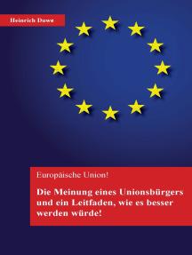 Europäische Union: Die Meinung eines Unionsbürgers und ein Leitfaden,