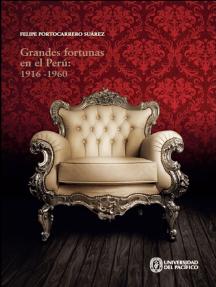 Grandes fortunas en el Perú: 1916-1960: Riqueza y filantropía en la élite económica