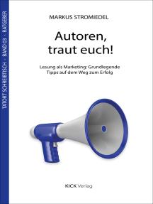 Autoren, traut euch!: Lesung als Marketing: Grundlegende Tipps auf dem Weg zum Erfolg