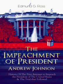 The Impeachment of President Andrew Johnson – History Of The First Attempt to Impeach the President of The United States & The Trial that Followed: Actions of the House of Representatives & Trial by the Senate for High Crimes and Misdemeanors in Office