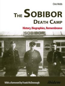 Sobibor Death Camp: History, Biographies, Remembrance