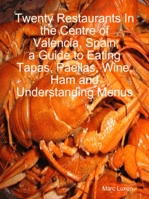 Twenty Restaurants In the Centre of Valencia, Spain; a Guide to Eating Tapas, Paellas, Wine, Ham and Understanding Menus