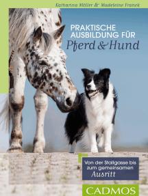 Praktische Ausbildung für Pferd und Hund: Von der Stallgasse bis zum gemeinsamen Ausritt