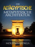Die altägyptische metaphysische Architektur