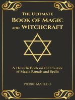 The Ultimate Book of Magic and Witchcraft: A How-To Book on the Practice of Magic Rituals and Spells