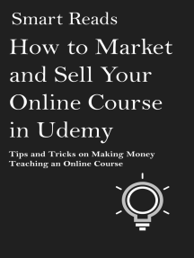 How to Market and Sell Your Online Course in Udemy: Tips and Tricks on Making Money Teaching an Online Course