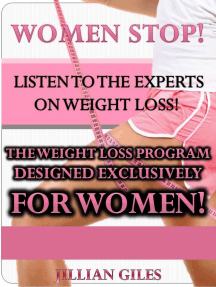 Women Stop! Listen To The Experts On Weight Loss! The Weight Loss Program Designed Exclusively For Women!