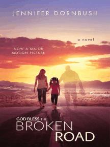 God Bless the Broken Road: A Novel
