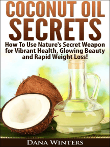 Coconut Oil Secrets : How To Use Nature's Secret Weapon For Vibrant Health, Glowing Beauty and Rapid Weight Loss!