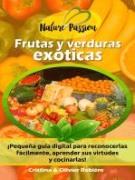 Frutas y verduras exóticas: ¡Pequeña guía digital para reconocerlas fácilmente, aprender sus virtudes y cocinarlas!