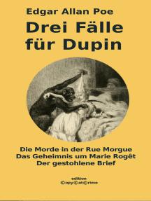 Drei Fälle für Dupin: Die Morde in der Rue Morgue - Das Geheimnis um Marie Rogêt - Der gestohlene Brief