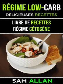 Régime Low-Carb: Délicieuses Recettes (Livre De Recettes: Régime Cétogène)