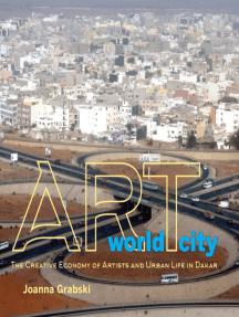 Art World City: The Creative Economy of Artists and Urban Life in Dakar