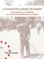 La migración laboral en Europa: Crísis, políticas y movilidades en el case de latinoamericanos en España