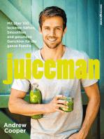 Juiceman: Mit über 100 leckeren Säften, Smoothies und gesunden Gerichten für die ganze Familie