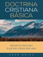 Doctrina Cristiana Básica-Aprende de manera fácil lo que todo cristiano debe saber