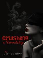 Crushing a Friendship