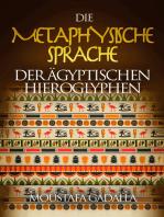 Die metaphysische Sprache der ägyptischen Hieroglyphen