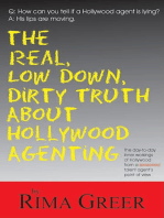 Real, Low Down, Dirty Truth about Hollywood Agenting: The Day-To-Day Inner Workings of Hollywood from a Seasoned Talent Agent's Point of View