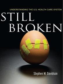 Still Broken: Understanding the U.S. Health Care System