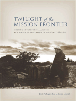 Twilight of the Mission Frontier: Shifting Interethnic Alliances and Social Organization in Sonora, 1768-1855
