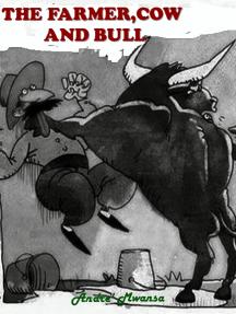 The Farmer , Cow and Bull
