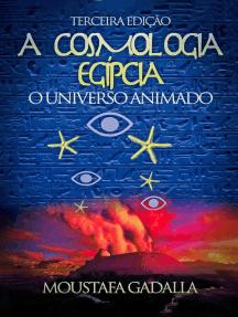 A Cosmologia Egípcia: O Universo Animado, Terceira Edição