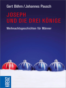 Joseph und die drei Könige: Weihnachtsgeschichten für Männer