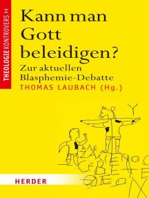 Kann man Gott beleidigen?: Zur aktuellen Blasphemie-Debatte