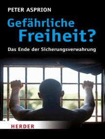 Gefährliche Freiheit?: Das Ende der Sicherungsverwahrung