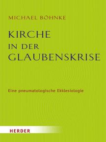 Kirche in der Glaubenskrise: Eine pneumatologische Skizze zur Ekklesiologie und zugleich eine theologische Grundlegung des Kirchenrechts