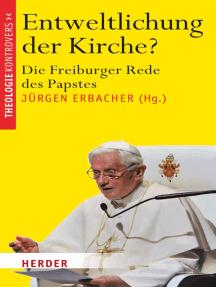 Entweltlichung der Kirche?: Die Freiburger Rede des Papstes