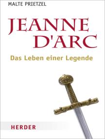 Jeanne d´Arc: Das Leben einer Legende