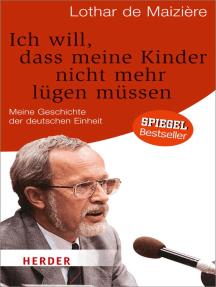 Ich will, dass meine Kinder nicht mehr lügen müssen: Meine Geschichte der deutschen Einheit