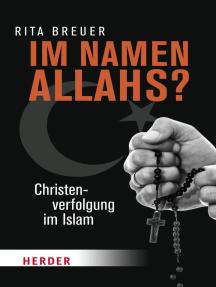Im Namen Allahs?: Christenverfolgung im Islam