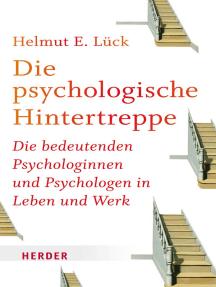 Die psychologische Hintertreppe: Die bedeutenden Psychologinnen und Psychologen in Leben und Werk