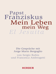 Mein Leben, mein Weg: El Jesuita. Die Gespräche mit Jorge Mario Bergoglio von Sergio Rubin und Francesca Ambrogetti