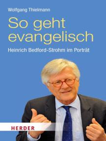 So geht evangelisch: Heinrich Bedford-Strohm im Porträt