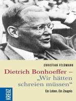 """Dietrich Bonhoeffer - """"Wir hätten schreien müssen"""""""