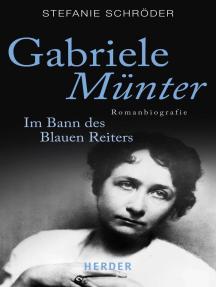 Gabriele Münter: Im Bann des Blauen Reiters. Romanbiografie