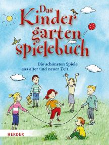 Das Kindergartenspielebuch: Die schönsten Spiele aus alter und neuer Zeit