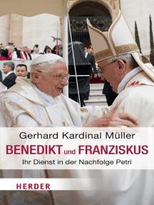 Benedikt & Franziskus: Ihr Dienst in der Nachfolge Petri