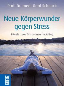 Neue Körperwunder gegen Stress: Rituale zum Entspannen im Alltag