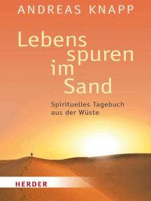 Lebensspuren im Sand: Spirituelles Tagebuch aus der Wüste