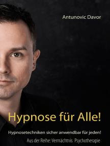 Hypnose für alle!: Hypnosetechniken sicher anwendbar für jeden!