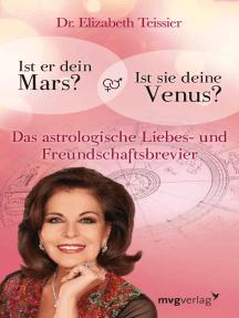 Ist er dein Mars? Ist sie deine Venus?: Das astrologische Liebes- und Freundschaftsbrevier