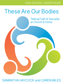 These Are Our Bodies: Talking Faith & Sexuality at Church & Home (High School Leader Guide)