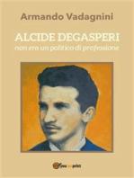 Alcide De Gasperi non era un politico di professione